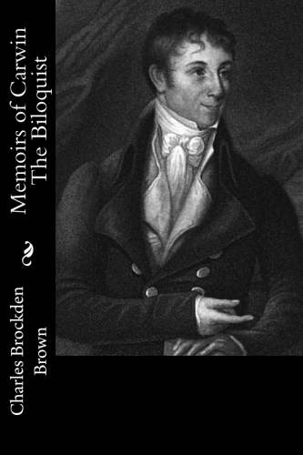 Memoirs of Carwin The Biloquist by Charles Brockden Brown