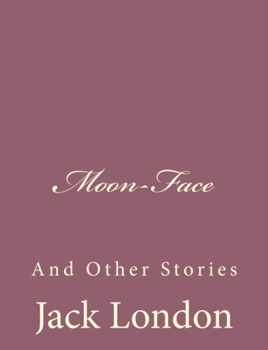 Moon-Face by Jack London