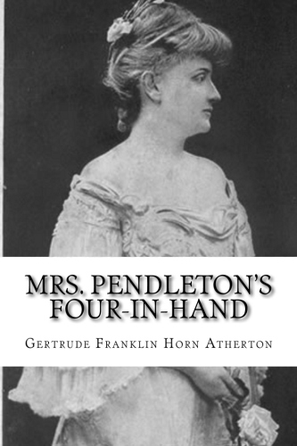 Mrs. Pendleton's Four-in-hand by Gertrude Franklin Horn Atherton.jpg