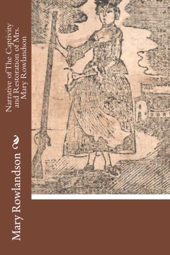 Narrative of The Captivity and Restoration of Mrs. Mary Rowlandson by Mary Rowlandson Mrs..jpg