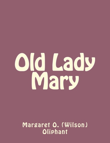 Old Lady Mary by Margaret O. (Wilson) Oliphant