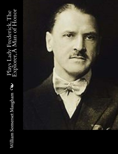 Plays Lady Frederick, The Explorer, A Man of Honor by William Somerset Maugham