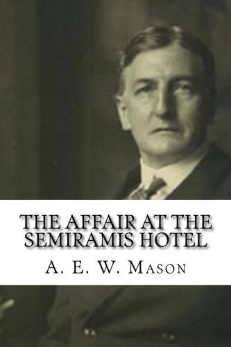 The Affair at the Semiramis Hotel by A. E. W. Mason