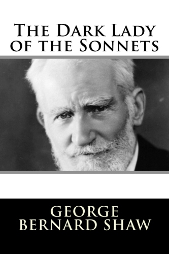 The Dark Lady of the Sonnets by George Bernard Shaw