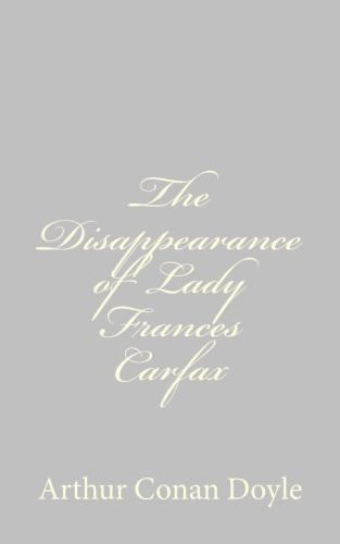 The Disappearance of Lady Frances Carfax by Arthur Conan Doyle