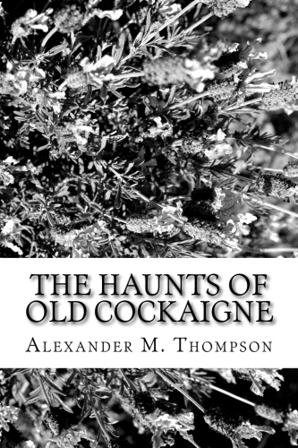 The Haunts of Old Cockaigne by Alexander M. Thompson