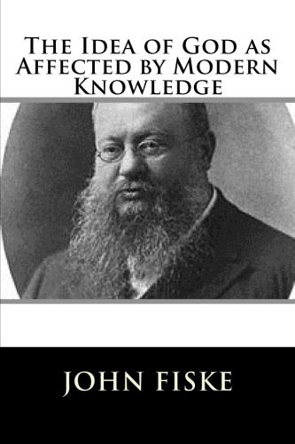 The Idea of God as Affected by Modern Knowledge by John Fiske.jpg