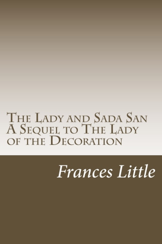 The Lady and Sada San A Sequel to The Lady of the Decoration by Frances Little