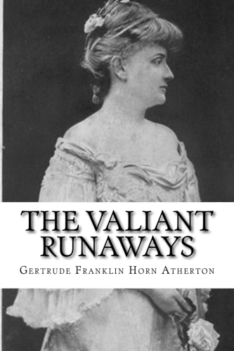 The Valiant Runaways by Gertrude Franklin Horn Atherton