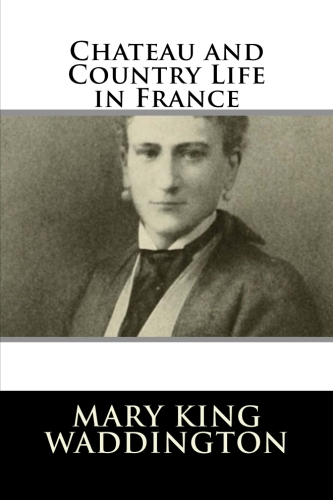 Chateau and Country Life in France by Mary King Waddington.jpg
