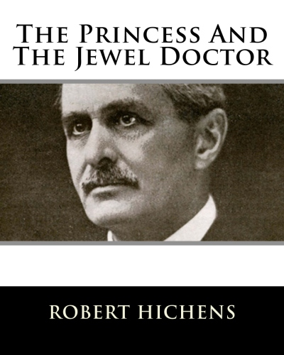 The Princess And The Jewel Doctor by Robert Hichens.jpg