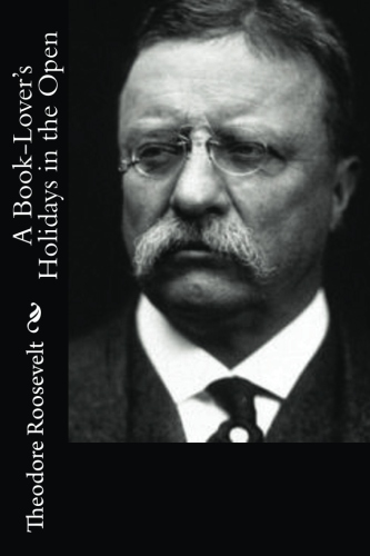 A Book-Lover's Holidays in the Open by Theodore Roosevelt