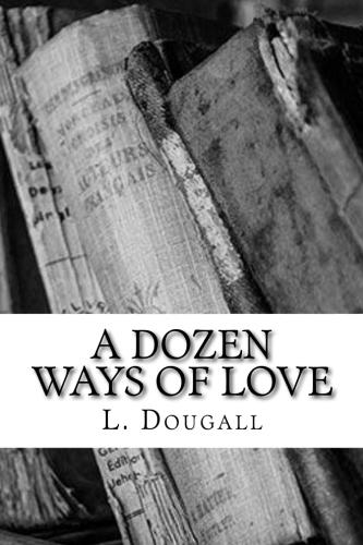 A Dozen Ways Of Love by L. Dougall.jpg