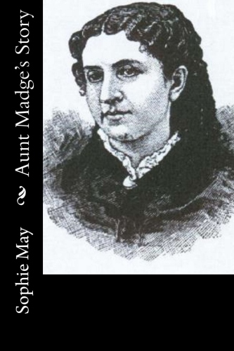 Aunt Madge's Story by Sophie May.jpg