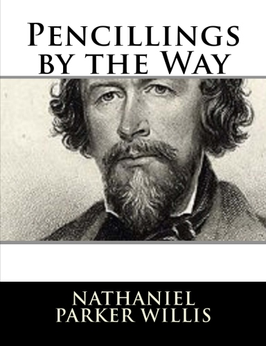 Pencillings by the Way by Nathaniel Parker Willis.jpg