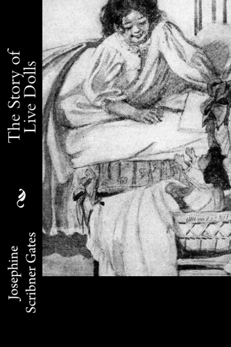The Story of Live Dolls by Josephine Scribner Gates.jpg