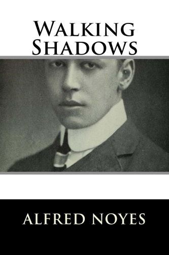 Walking Shadows by Alfred Noyes