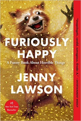 Furiously Happy A Funny Book About Horrible Things.jpg