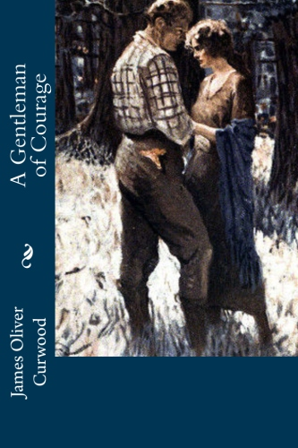 A Gentleman of Courage by James Oliver Curwood.jpg